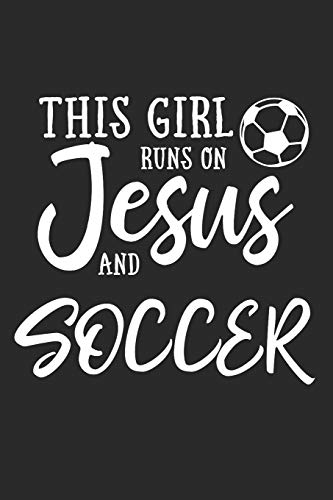 This Girl Runs On Jesus And Soccer: Journal, Notebook