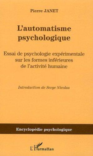 L'automatisme psychologique : Essai de psychologie expérimentale sur les formes inférieures de l'activité humaine (1889) par Pierre Janet