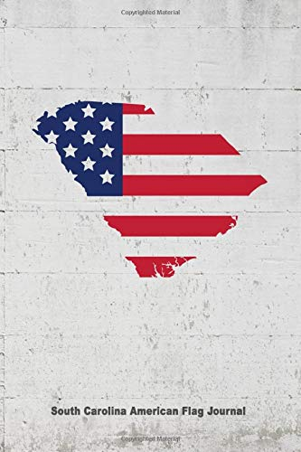South Carolina American Flag Journal: State Pride USA Patriotic Novelty Gift Notebook