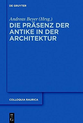 Die Präsenz der Antike in der Architektur (Colloquia Raurica)