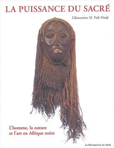 La Puissance du sacré : L'Homme, la Nature et l'Art en Afrique noire par Clémentine M. Faik-Nzuji