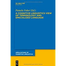 A Cognitive Linguistics View of Terminology and Specialized Language ACL 20 (Applications of Cognitive Linguistics) by Faber, Pamela (2012) Hardcover