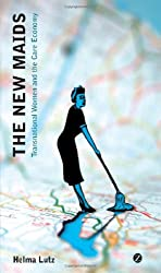 The New Maids : Transnational Women and the Care Economy