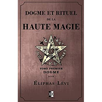 Dogme et Rituel de la Haute Magie: Tome Premier: Dogme