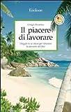 Scarica Libro Il piacere di lavorare Viaggio in se stessi per ritrovare la passione del fare (PDF,EPUB,MOBI) Online Italiano Gratis
