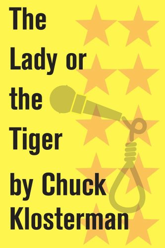 the-lady-or-the-tiger-an-essay-from-sex-drugs-and-cocoa-puffs-chuck-klosterman-on-media-and-culture-