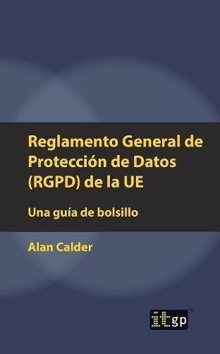 Reglamento General de Protección de Datos (RGPD) de la UE: Una guía de bolsillo por Alan Calder