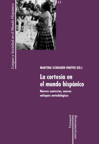 La cortesía en el mundo hispánico. Nuevos contextos, nuevos enfoques metodológicos. (Lengua y sociedad en el mundo hispánico) por Martina Schrader-Kniffki