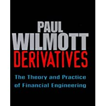 Derivatives : The Theory and Practice of Financial Engineering (Wiley Frontiers in Finance Series) by Paul Wilmott (1998-12-08)