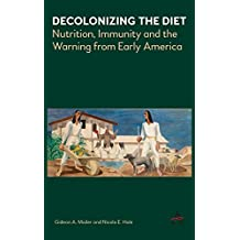 Decolonizing the Diet: Nutrition, Immunity, and the Warning from Early America