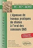 L'épreuve de travaux pratiques de chimie à l'oral des concours ENS - PC PC*- BCPST - Problèmes corrigés et commentés par des membres du jury