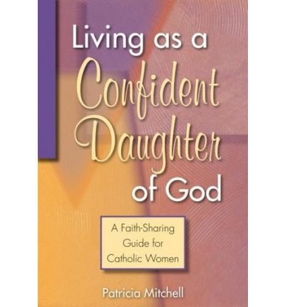 Living as a Confident Daughter of God: A Faith-Sharing Guide for Catholic Women (Paperback) - Common