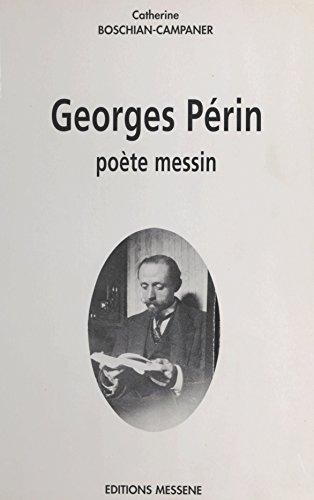Georges Périn : Poète messin par Catherine Boschian-Campaner
