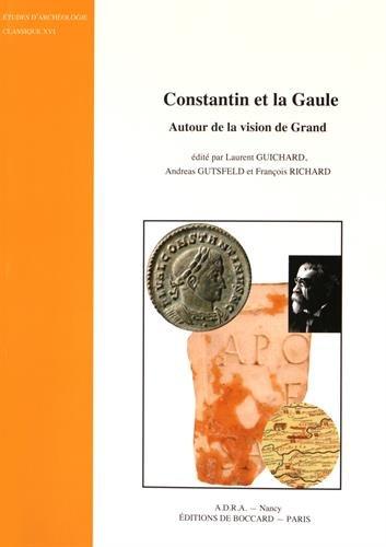 Constantin et la Gaule : Autour de la vision de Grand par Laurent Guichard