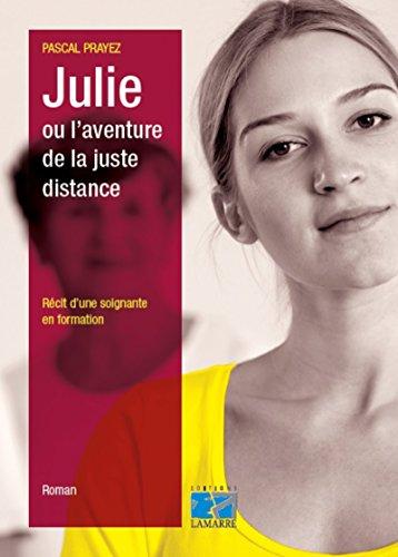 Julie ou l'aventure de la juste distance: Récit d'une soignante en formation.
