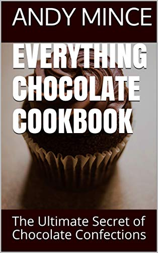 EVERYTHING CHOCOLATE COOKBOOK: The Ultimate Secret of Chocolate Confections (English Edition)