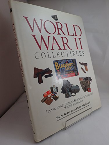 world-war-ii-collectibles-the-collectors-guide-to-selecting-and-conserving-wartime-memorabilia