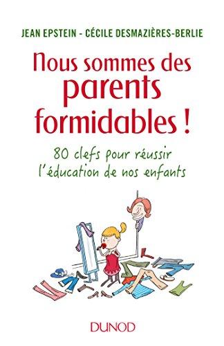 Nous sommes des parents formidables ! - 80 clés pour réussir l'éducation de nos enfants