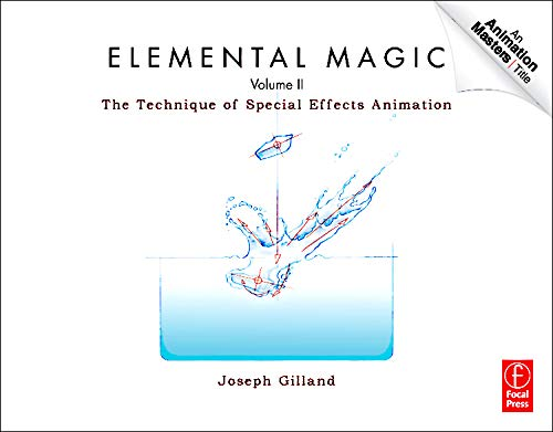 Elemental Magic, Volume II: The Technique of Special Effects Animation: 2 (Animation Masters Title) por Joseph Gilland