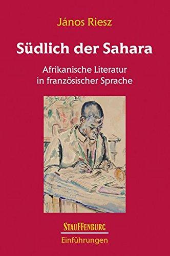 Südlich der Sahara: Afrikanische Literatur in französischer Sprache (Stauffenburg Einführungen)