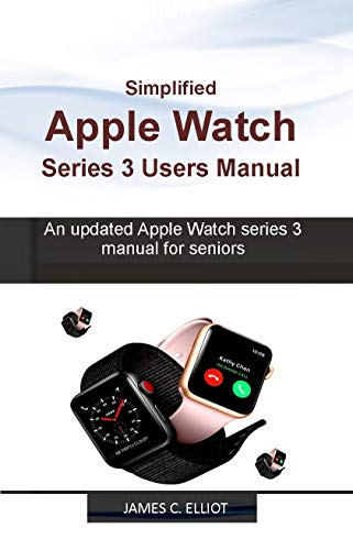 Simplified APPLE WATCH SERIES 3 USERS MANUAL: An updated Apple ...