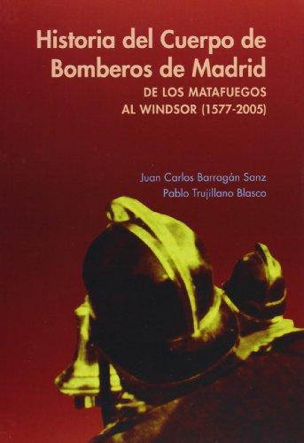 Historia del cuerpo de bomberos de Madrid: De los matafuegos al Windsor (1577-2005)