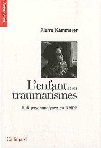 L'enfant et ses traumatismes: Huit psychanalyses en CMPP par Pierre Kammerer