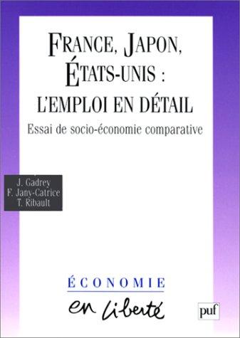 FRANCE, JAPON, ETATS-UNIS : L'EMPLOI EN DETAIL. Essai de socio-économie comparative