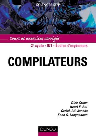 Compilateurs. Cours et exercices corrigés par Henri-E Bal, Dick Grune, Ceriel-J-H Jacobs, Koen-G Langendoen