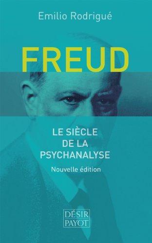 Freud : Le siècle de la psychanalyse par Emilio Rodrigué