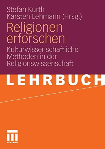 Religionen Erforschen: Kulturwissenschaftliche Methoden in der Religionswissenschaft (German Edition)