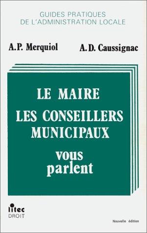 Le maire, les conseillers municipaux vous parlent (ancienne édition) par A.P. Merquiol