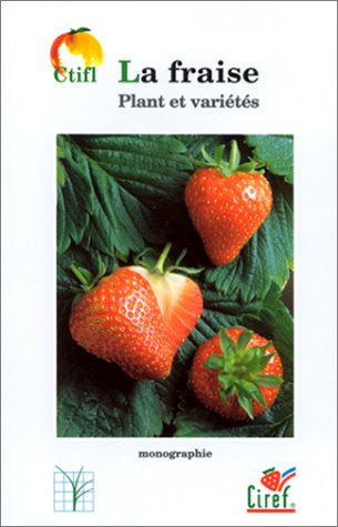 La fraise : 2 volumes : Tome 1, Plant et varits ; Tome 2, Matrise de la production