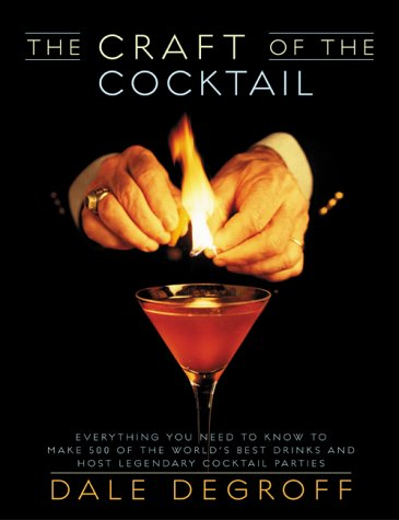 Craft of the Cocktail: Everything You Need to Know to Make 500 of the World's Best Drinks and Host Legendary Parties