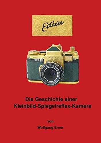Edixa: Die Geschichte einer Kleinbild-Spiegelreflex-Kamera by Wolfgang Erner (2015-11-24)