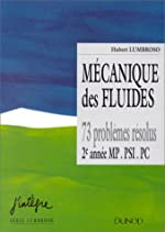 MECANIQUE DES FLUIDES. 73 problèmes résolus, 2ème année MP, PSI, PC de Hubert Lumbroso