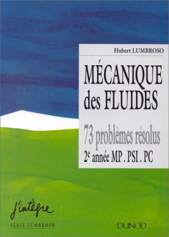 MECANIQUE DES FLUIDES. 73 problèmes résolus, 2ème année MP, PSI, PC