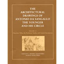 The Architectural Drawings of Antonio da Sangallo the Younger and His Circle: Churches, Villas, the Pantheon, Tombs and Ancient Inscriptions v. 2 (Architectural History Foundation Book)