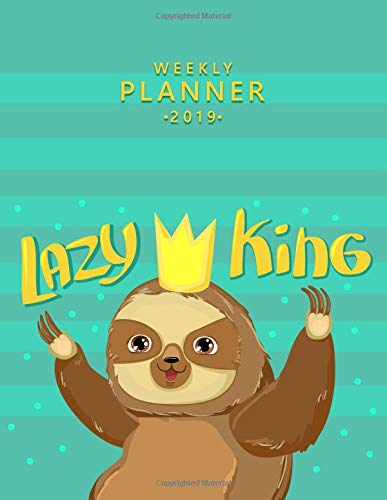 Weekly Planner 2019 Lazy King: Cute Sloth Weekly and Monthly Organizer. Nifty Yearly Schedule Agenda, Journal and Notebook (January 2019 - December 2019). por Simple Planners