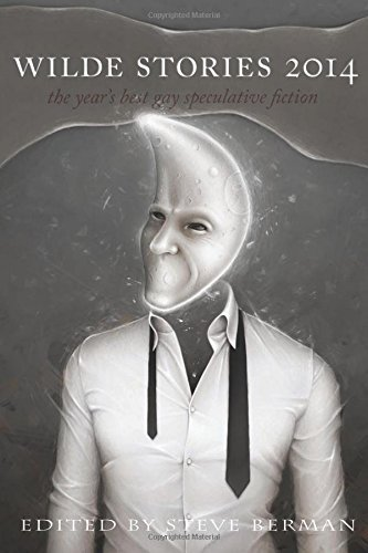 Wilde Stories 2014: The Year's Best Gay Speculative Fiction by Matthew Cheney (2014-08-01)