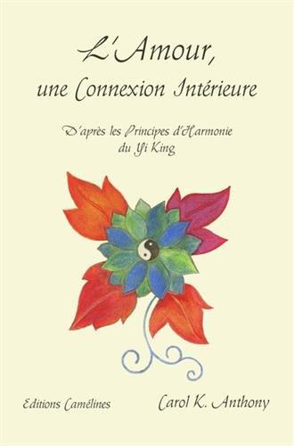 L'amour, une connexion intérieure : D'après les principes d'harmonie du Yi King