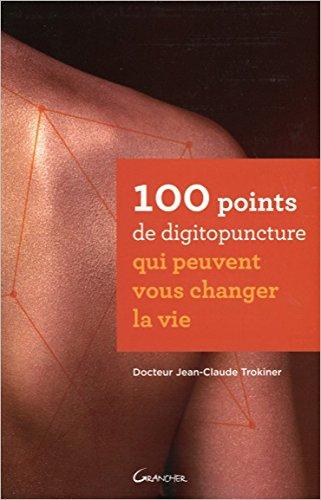 100 points de digitopuncture qui peuvent vous changer la vie