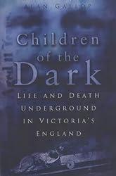 Children of the Dark: Life and Death Underground in Victoria's England