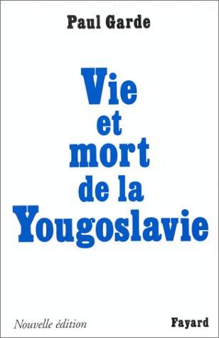 VIE ET MORT DE LA YOUGOSLAVIE. : Edition 1999