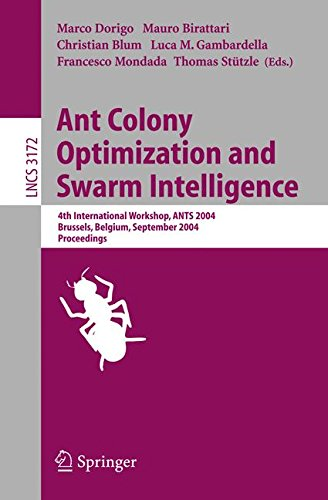Ant Colony Optimization and Swarm Intelligence: 4th International Workshop, ANTS 2004, Brussels, Belgium, September 5-8, 2004, Proceeding (Lecture Notes in Computer Science)