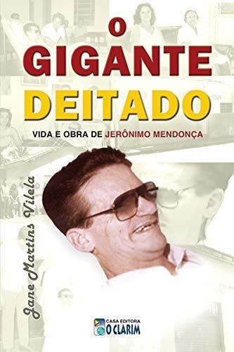 O Gigante Deitado: Vida e obra de Jerônimo Mendonça (Portuguese Edition)