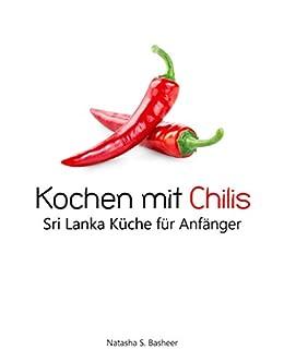 Kochen mit Chilis: Sri Lanka Küche für Anfänger
