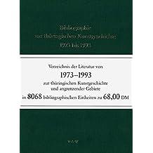 Bibliographie zur thüringischen Kunstgeschichte 1973 bis 1993: Verzeichnis der Literatur zur thüringischen Kunstgeschichte und angrenzender Gebiete