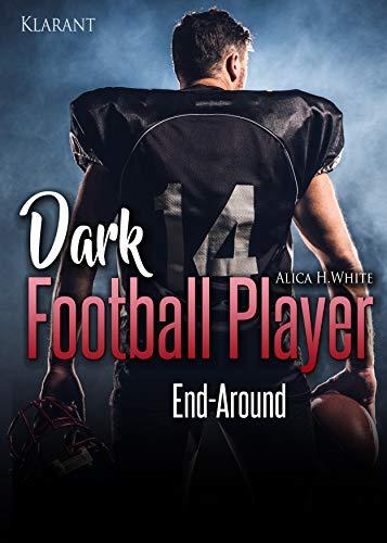 Dark Football Player. End-Around (Football Romance 4) von [White, Alica H.]