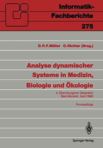 Analyse dynamischer Systeme in Medizin, Biologie und Ökologie: 4. Ebernburgerer Gespräch Bad Münster, 5-7. April 1990 (Informatik-Fachberichte, Band 275) -